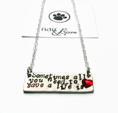 Sometimes All You Need to Save a Life is Love Necklace